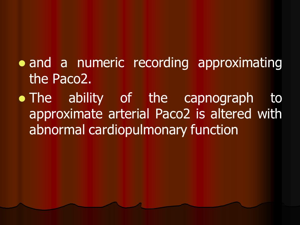 and a numeric recording approximating the Paco2. The ability of the capnograph to approximate arterial Paco2 is altered with abnormal cardiopulmonary