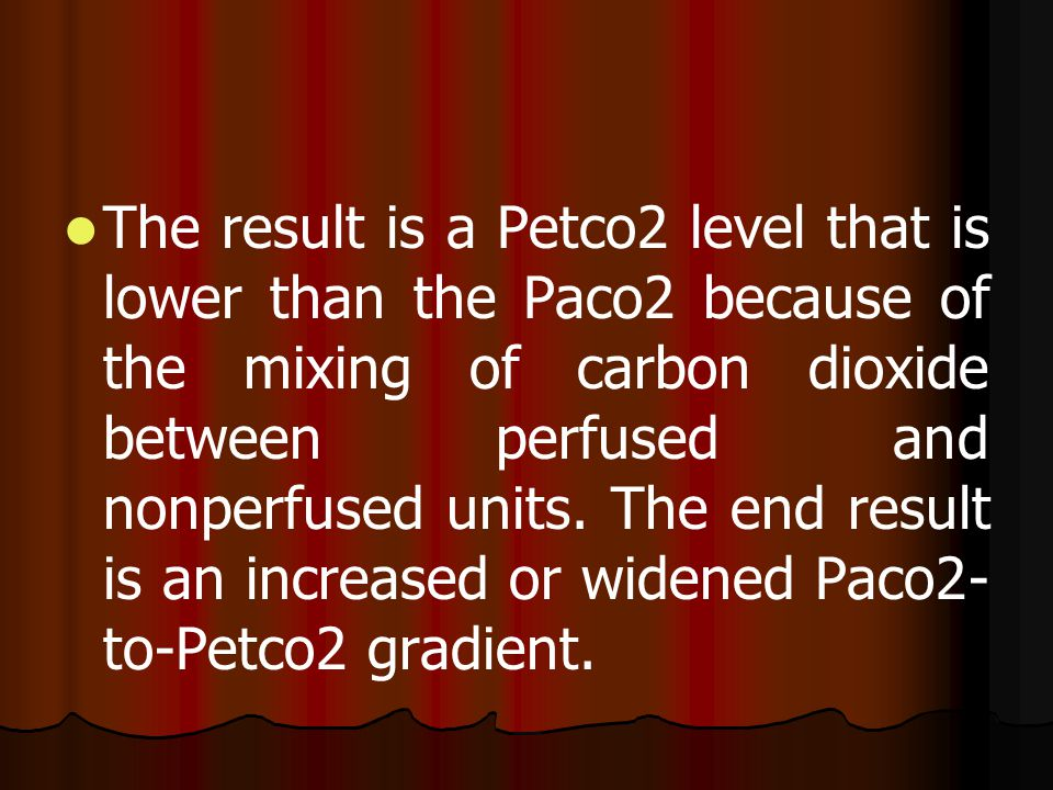 The result is a Petco2 level that is lower than the Paco2 because of the mixing of carbon dioxide between perfused and nonperfused units. The end resu