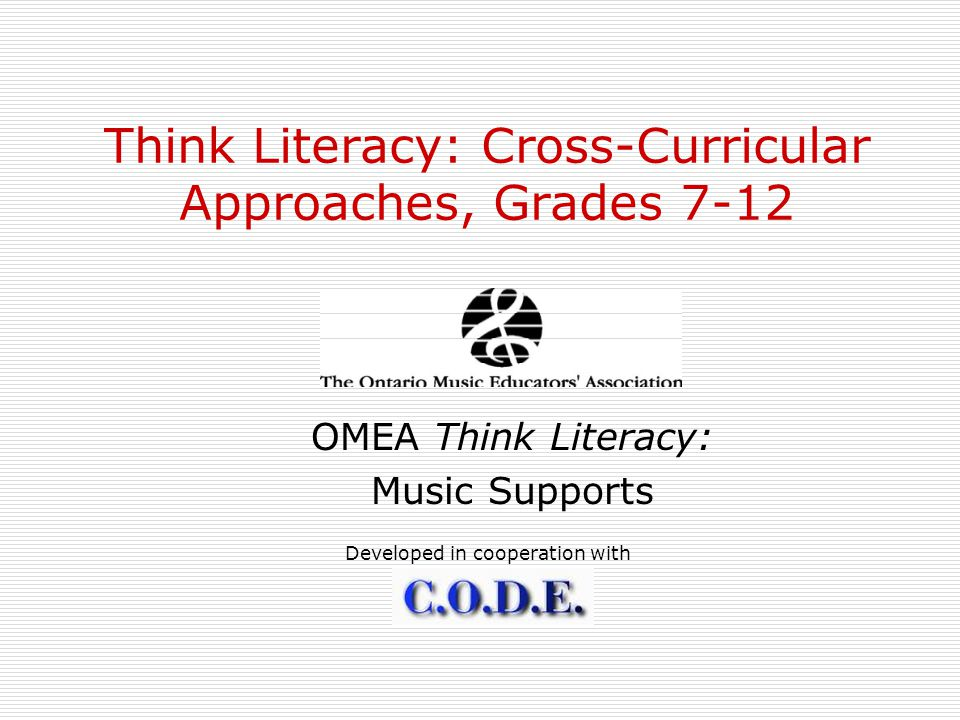 Think Literacy: Cross-Curricular Approaches, Grades 7-12 OMEA Think Literacy: Music Supports Developed in cooperation with