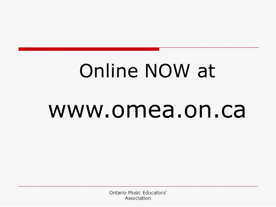 Ontario Music Educators Association Online NOW at www.omea.on.ca