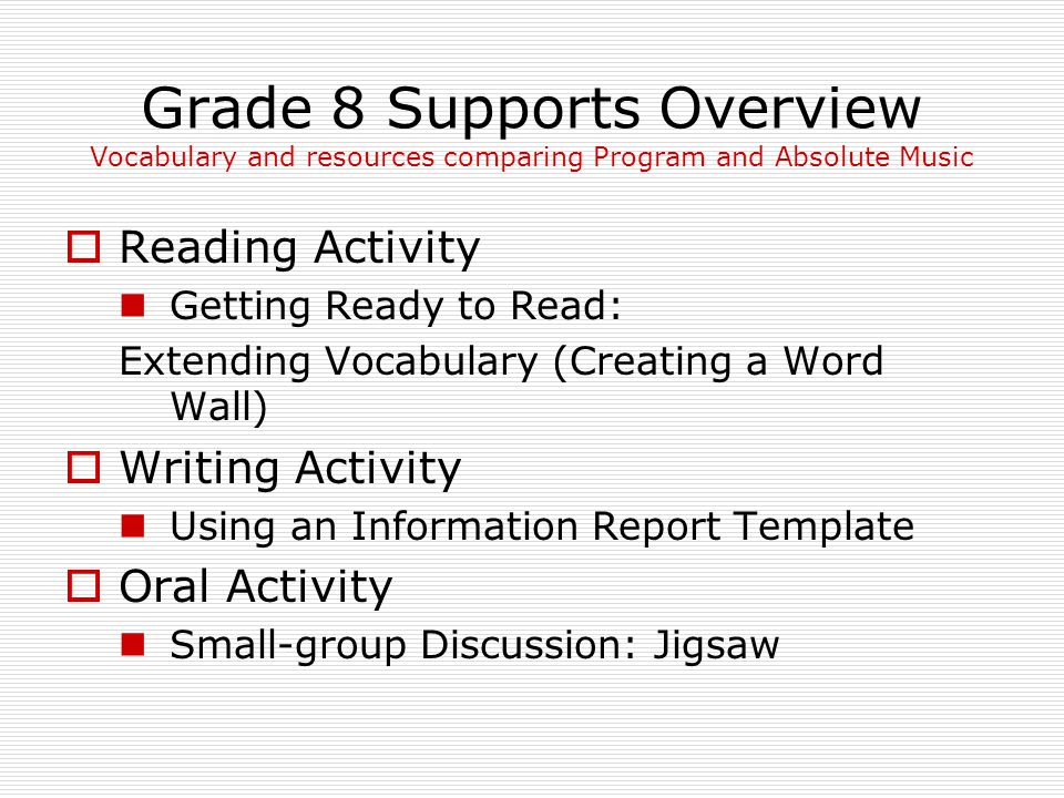 Grade 9 Supports Overview Expanded Vocabulary and Music in the Community  Reading Activity Getting Ready to Read: Extending Vocabulary (Creating a Word Wall)  Writing Activity Developing and Organizing Ideas – Adding Details  Oral Activity Getting Ready to Read: Determining Key Ideas