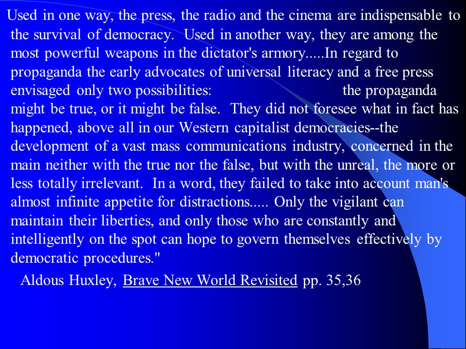 Used in one way, the press, the radio and the cinema are indispensable to the survival of democracy.