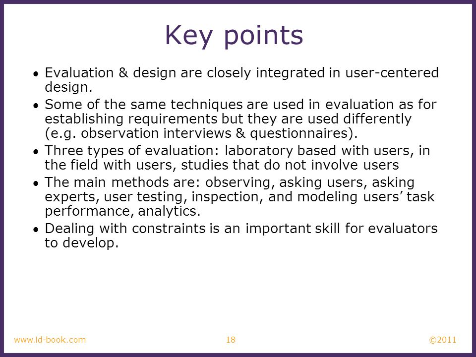 ©2011 18www.id-book.com Key points Evaluation & design are closely integrated in user-centered design.