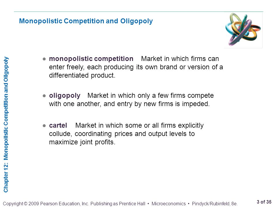 Chapter 12: Monopolistic Competition and Oligopoly 3 of 35 Copyright © 2009 Pearson Education, Inc. Publishing as Prentice Hall Microeconomics Pindyck