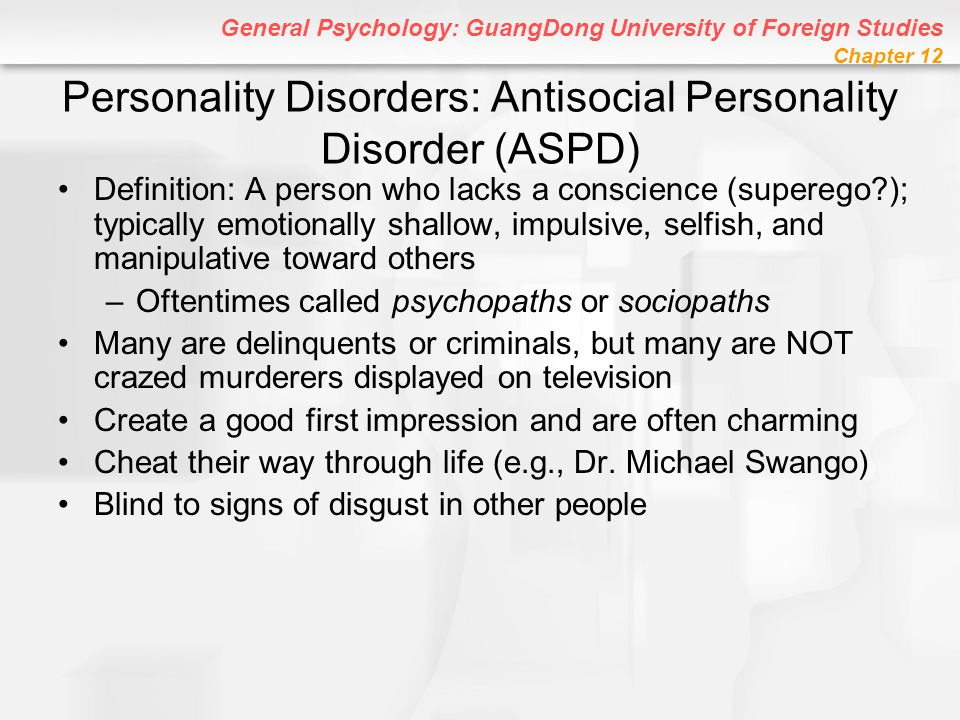 General Psychology: GuangDong University of Foreign Studies Chapter 12 Personality Disorders: Antisocial Personality Disorder (ASPD) Definition: A per