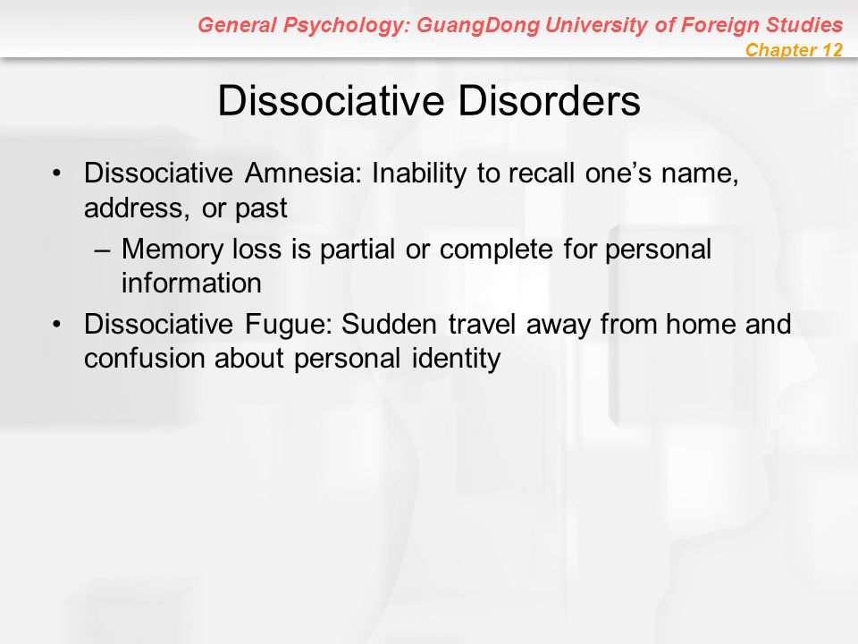 General Psychology: GuangDong University of Foreign Studies Chapter 12 Dissociative Disorders Dissociative Amnesia: Inability to recall one's name, ad