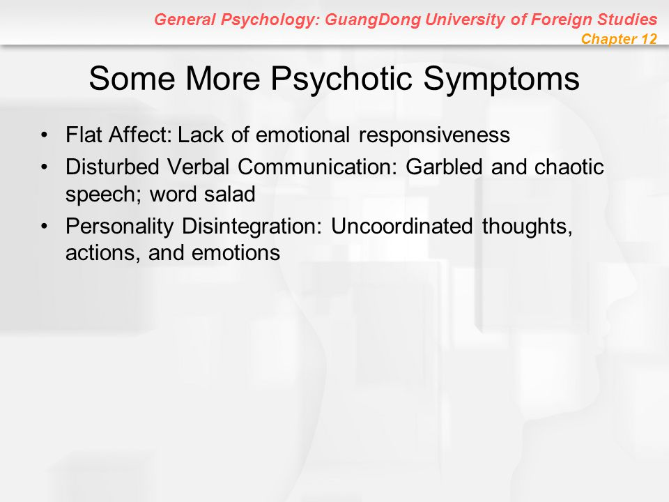 General Psychology: GuangDong University of Foreign Studies Chapter 12 Some More Psychotic Symptoms Flat Affect: Lack of emotional responsiveness Dist
