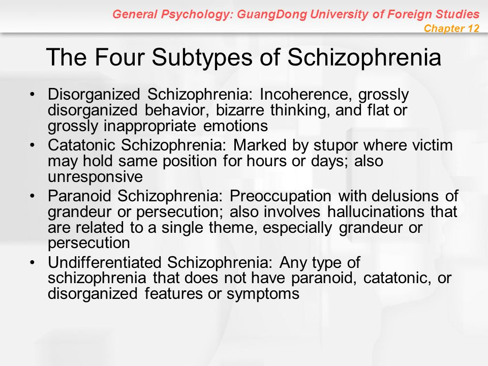 General Psychology: GuangDong University of Foreign Studies Chapter 12 The Four Subtypes of Schizophrenia Disorganized Schizophrenia: Incoherence, gro