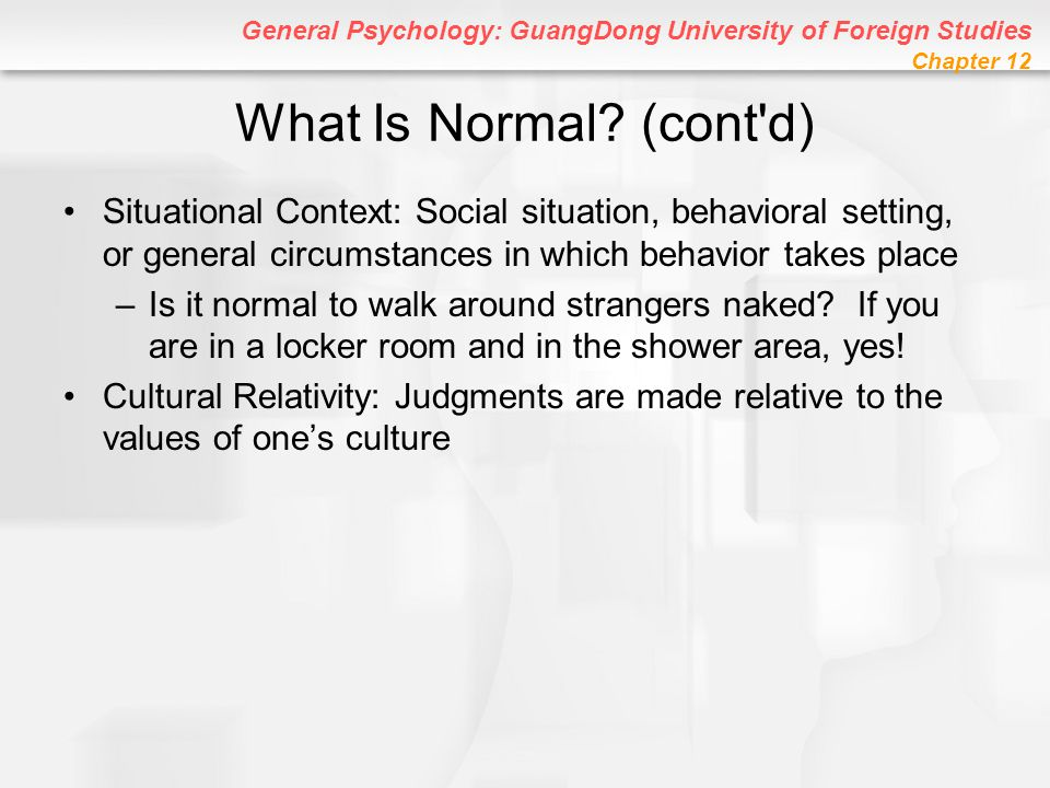 General Psychology: GuangDong University of Foreign Studies Chapter 12 Clarifying and Defining Abnormal Behavior (Mental Illness)  Maladaptive Behavior: Behavior that makes it difficult to function, to adapt to the environment, and to meet everyday demands  Mental Disorder: Significant impairment in psychological functioning