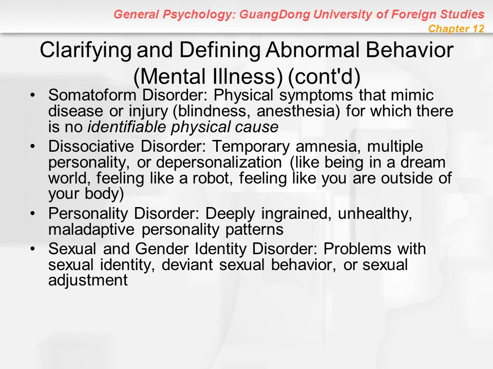 General Psychology: GuangDong University of Foreign Studies Chapter 12 Schizophrenia: The Most Severe Mental Illness Psychotic disorder characterized by hallucinations, delusions, apathy, thinking abnormalities, and split between thoughts and emotions –Does NOT refer to having split or multiple personalities