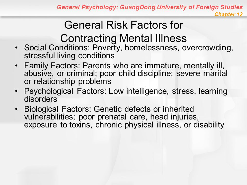 General Psychology: GuangDong University of Foreign Studies Chapter 12 General Risk Factors for Contracting Mental Illness Social Conditions: Poverty,