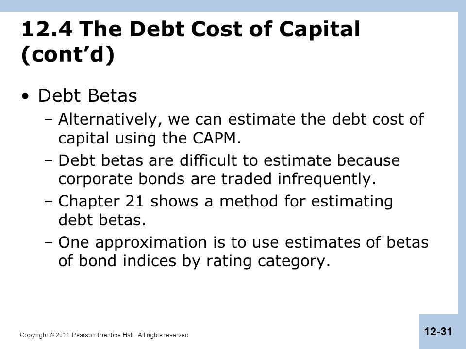 Copyright © 2011 Pearson Prentice Hall. All rights reserved. 12-31 12.4 The Debt Cost of Capital (cont'd) Debt Betas –Alternatively, we can estimate t