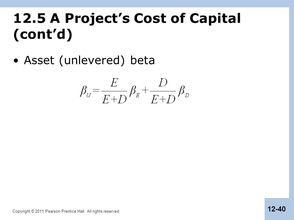 Copyright © 2011 Pearson Prentice Hall. All rights reserved. 12-40 12.5 A Project's Cost of Capital (cont'd) Asset (unlevered) beta