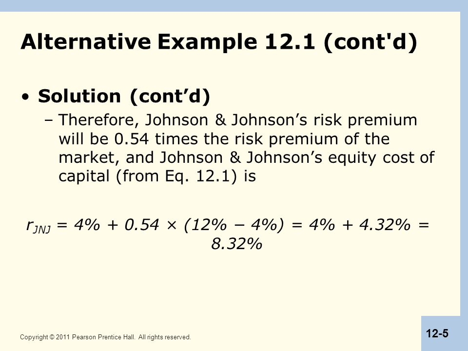 Copyright © 2011 Pearson Prentice Hall. All rights reserved. 12-5 Alternative Example 12.1 (cont'd) Solution (cont'd) –Therefore, Johnson & Johnson's
