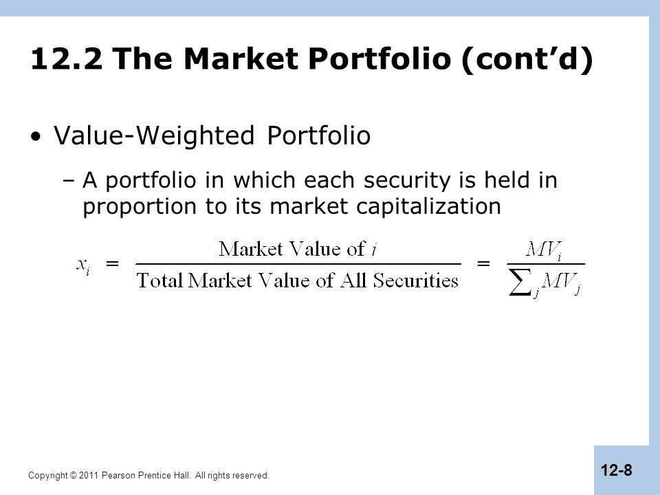 Copyright © 2011 Pearson Prentice Hall. All rights reserved. 12-8 12.2 The Market Portfolio (cont'd) Value-Weighted Portfolio –A portfolio in which ea