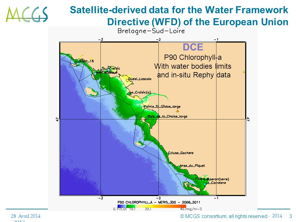 3Réunion avancement#2 – 15 novembre 2012- Sophia Antipolis © MCGS consortium, all rights reserved – 2012 28 Avril 2014 2014 DCE P90 Chlorophyll-a With water bodies limits and in-situ Rephy data Satellite-derived data for the Water Framework Directive (WFD) of the European Union