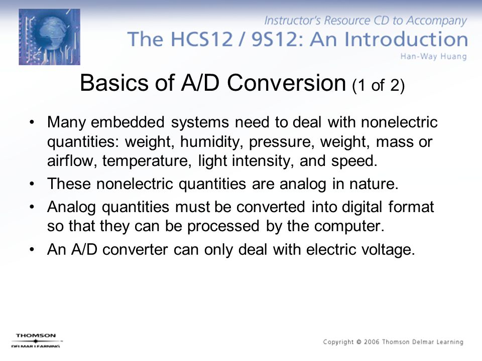Basics of A/D Conversion (2 of 2) Any nonelectric quantity must be converted into an electric quantity using a certain type of transducer.
