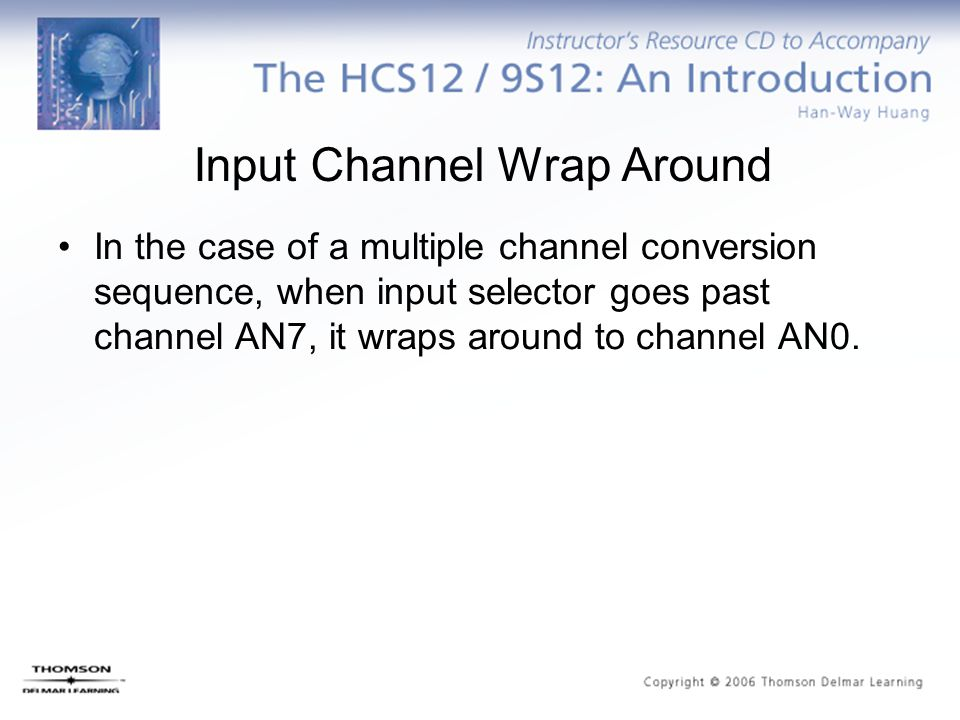 Input Channel Wrap Around In the case of a multiple channel conversion sequence, when input selector goes past channel AN7, it wraps around to channel