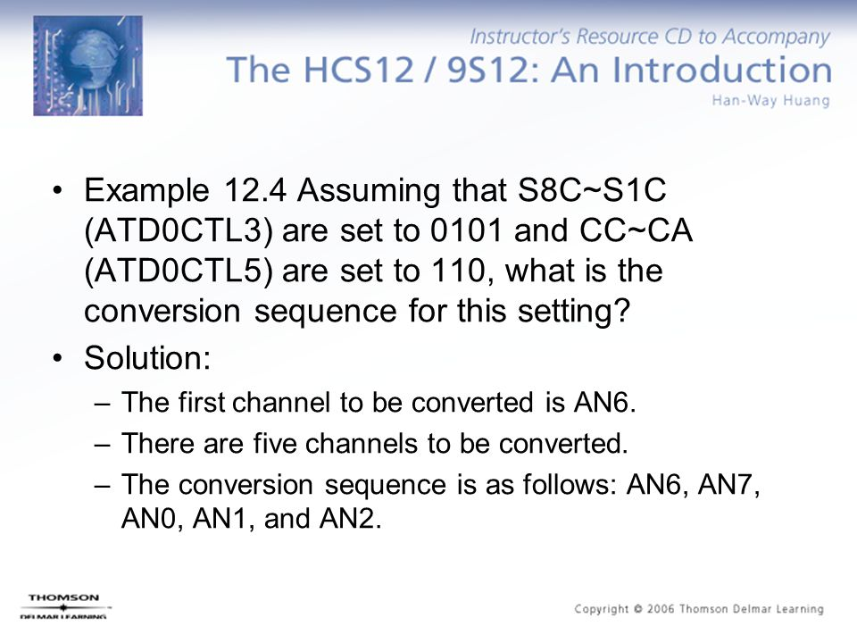 Example 12.4 Assuming that S8C~S1C (ATD0CTL3) are set to 0101 and CC~CA (ATD0CTL5) are set to 110, what is the conversion sequence for this setting? S