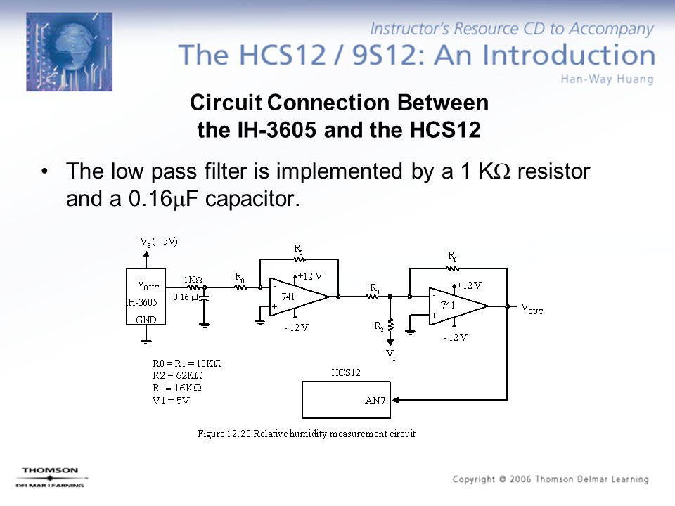 Circuit Connection Between the IH-3605 and the HCS12 The low pass filter is implemented by a 1 K  resistor and a 0.16  F capacitor.
