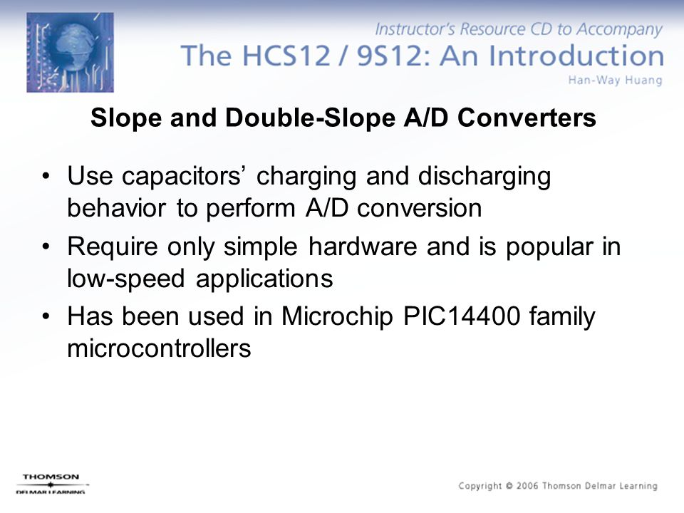 Slope and Double-Slope A/D Converters Use capacitors' charging and discharging behavior to perform A/D conversion Require only simple hardware and is