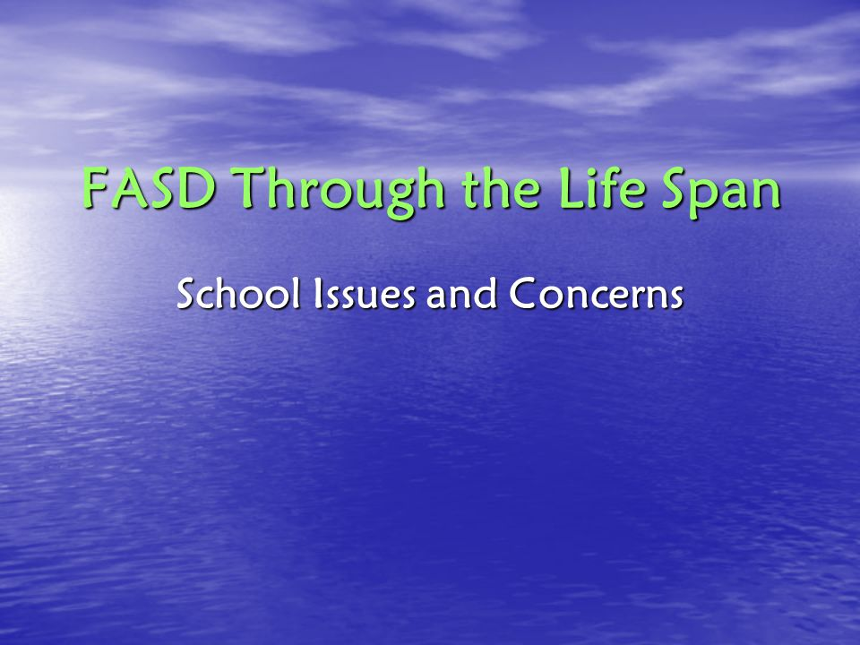 FASD Through the Life Span School Issues and Concerns