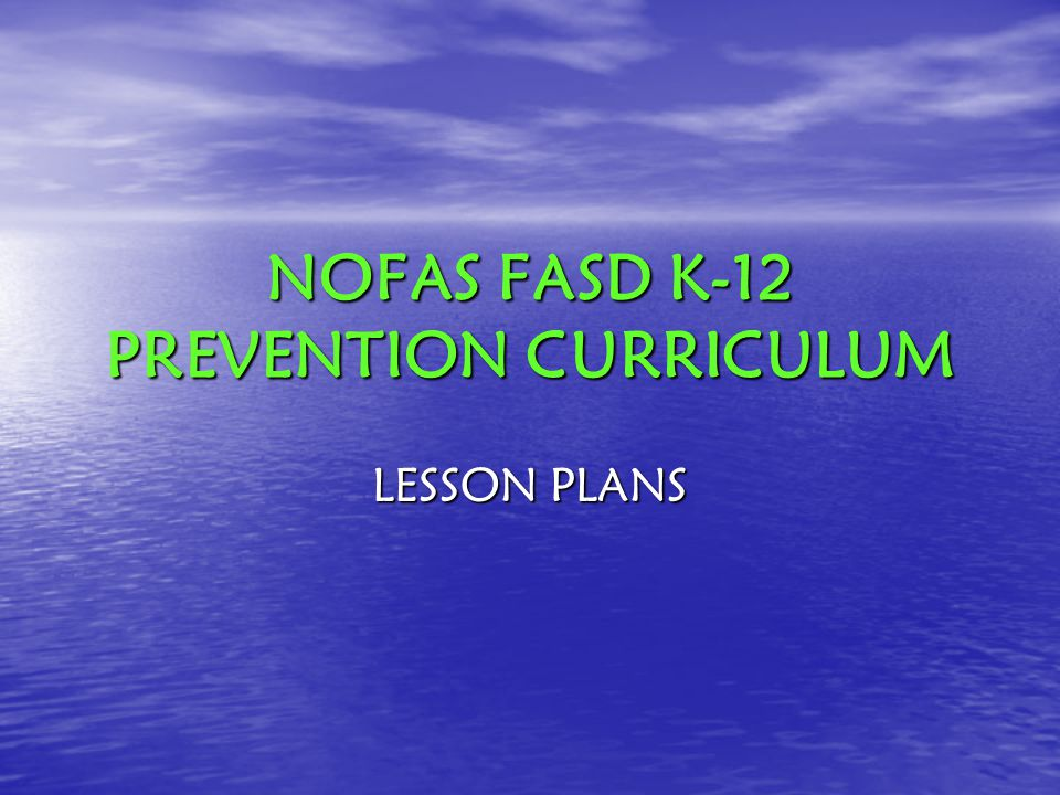 NOFAS FASD K-12 PREVENTION CURRICULUM LESSON PLANS