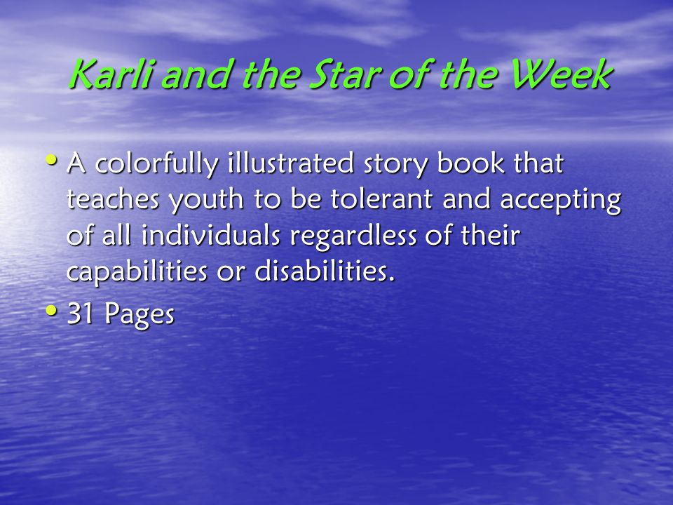 Karli and the Star of the Week A colorfully illustrated story book that teaches youth to be tolerant and accepting of all individuals regardless of their capabilities or disabilities.
