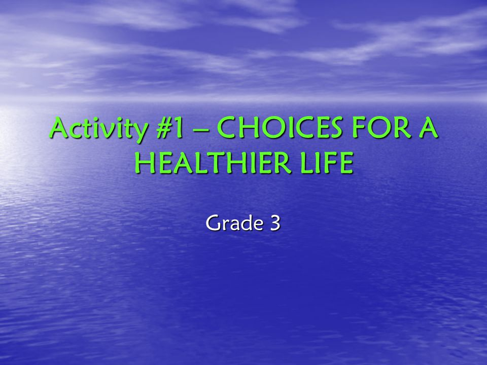 Activity #1 – CHOICES FOR A HEALTHIER LIFE Grade 3
