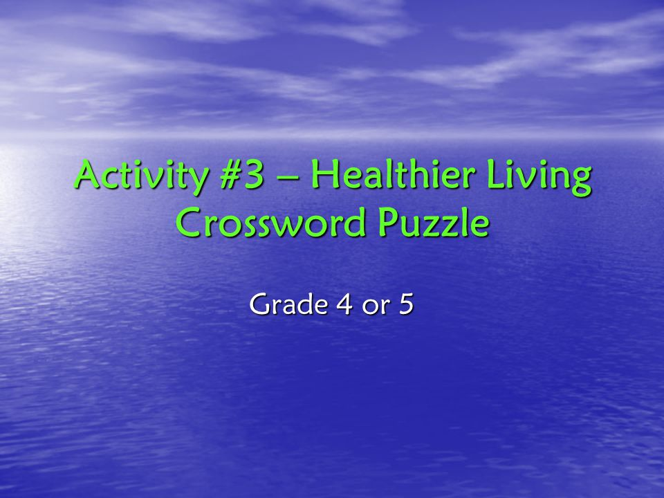 Activity #3 – Healthier Living Crossword Puzzle Grade 4 or 5