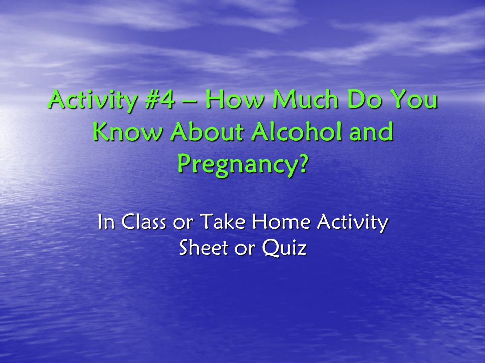 Activity #4 – How Much Do You Know About Alcohol and Pregnancy.