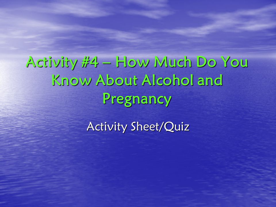 Activity #4 – How Much Do You Know About Alcohol and Pregnancy Activity Sheet/Quiz