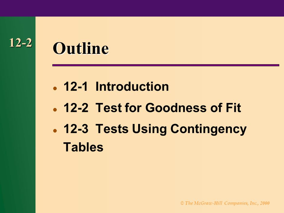 © The McGraw-Hill Companies, Inc., 2000 12-3 Objectives Test a distribution for goodness of fit using chi-square.