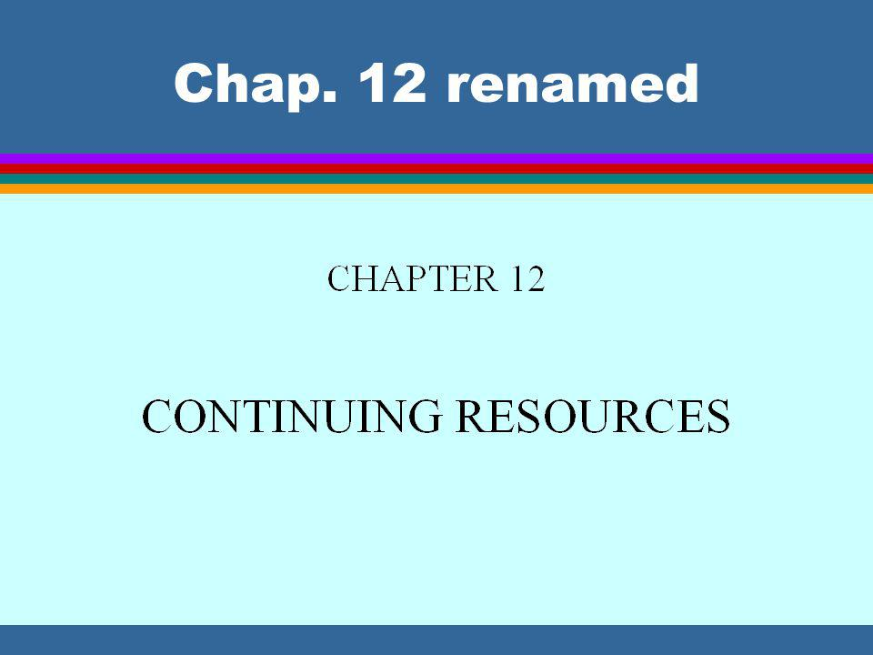 Serials part of a larger family Continuing resources = l Serials + l Integrating resources + l A few finite resources