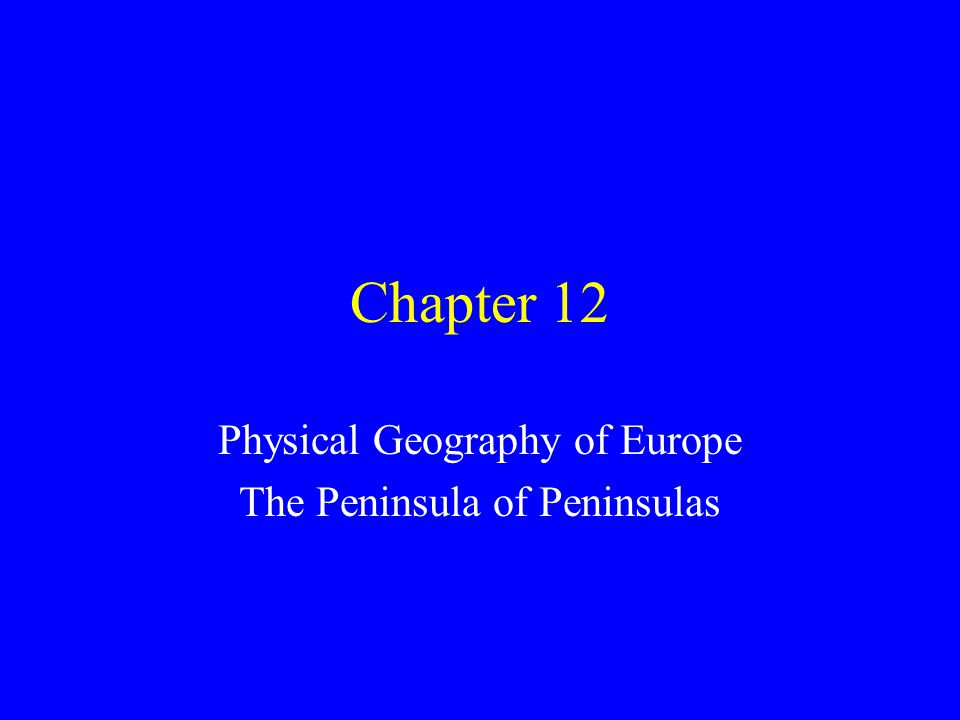 Chapter 12 Physical Geography of Europe The Peninsula of Peninsulas