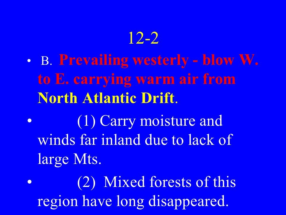12-2 B. Prevailing westerly - blow W. to E. carrying warm air from North Atlantic Drift.