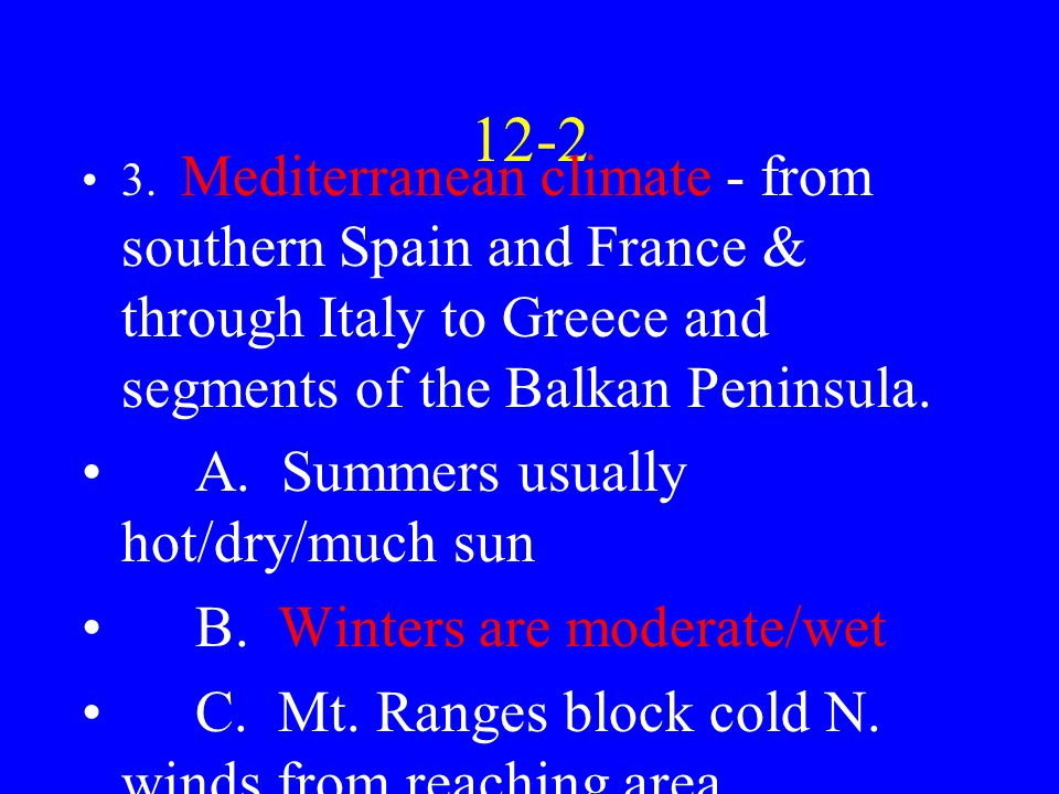 12-2 3. Mediterranean climate - from southern Spain and France & through Italy to Greece and segments of the Balkan Peninsula. A. Summers usually hot/