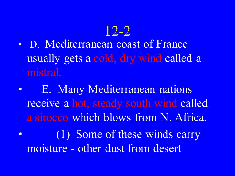 12-2 D. Mediterranean coast of France usually gets a cold, dry wind called a mistral.