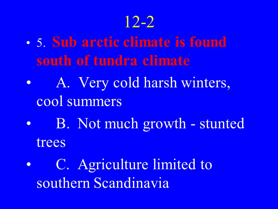 12-2 5. Sub arctic climate is found south of tundra climate A.
