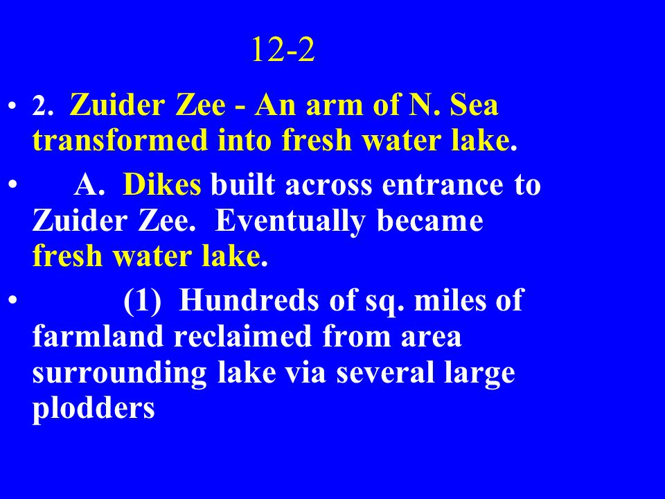 12-2 2. Zuider Zee - An arm of N. Sea transformed into fresh water lake.