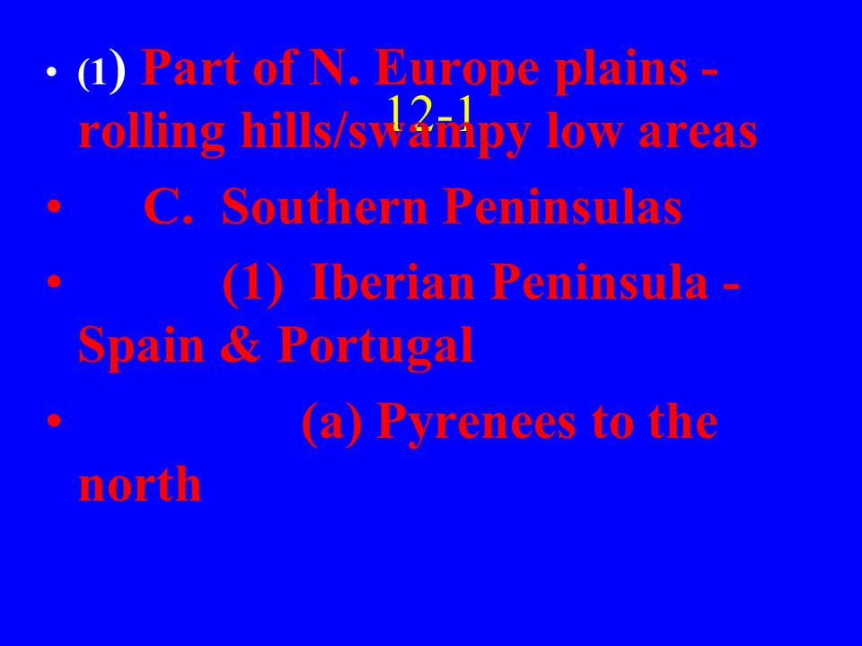 12-1 (1 ) Part of N. Europe plains - rolling hills/swampy low areas C.