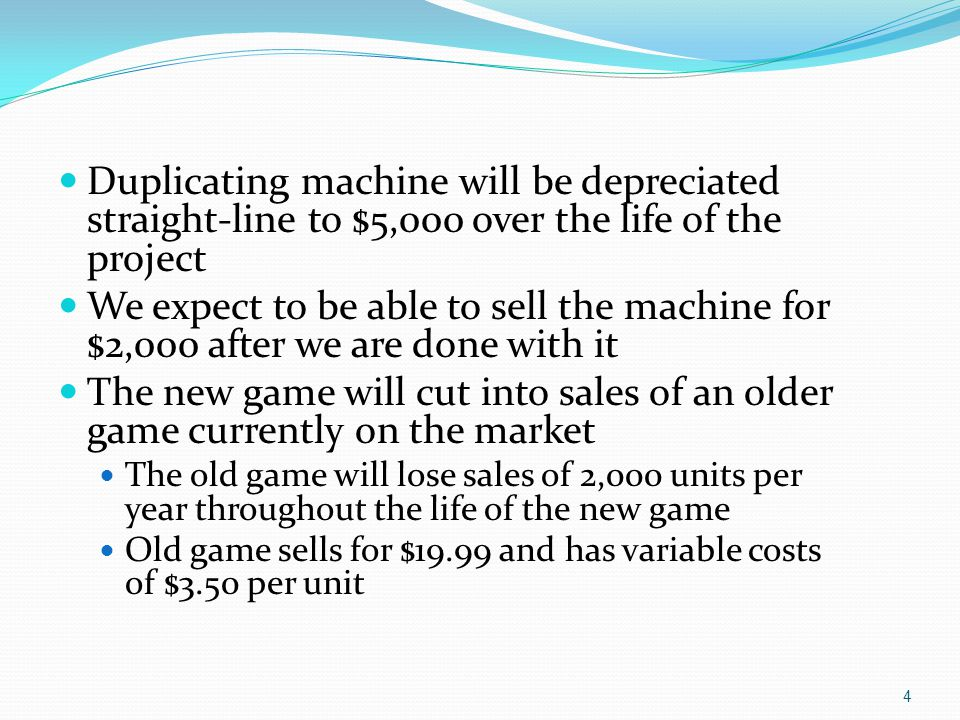 4 Duplicating machine will be depreciated straight-line to $5,000 over the life of the project We expect to be able to sell the machine for $2,000 aft