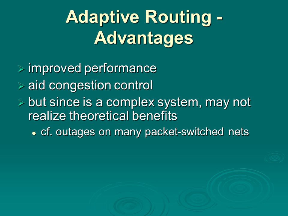 Adaptive Routing - Advantages  improved performance  aid congestion control  but since is a complex system, may not realize theoretical benefits cf.