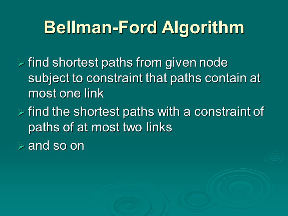 Bellman-Ford Algorithm  find shortest paths from given node subject to constraint that paths contain at most one link  find the shortest paths with a constraint of paths of at most two links  and so on  and so on