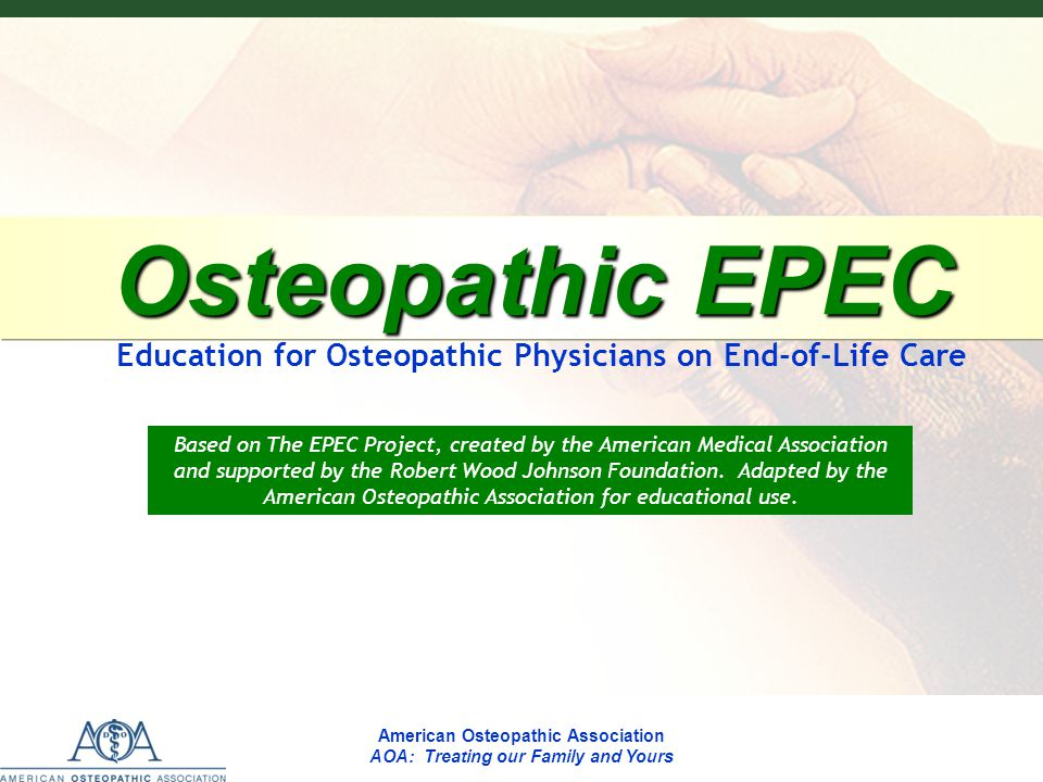Osteopathic EPEC Osteopathic EPEC Education for Osteopathic Physicians on End-of-Life Care Based on The EPEC Project, created by the American Medical Association and supported by the Robert Wood Johnson Foundation.