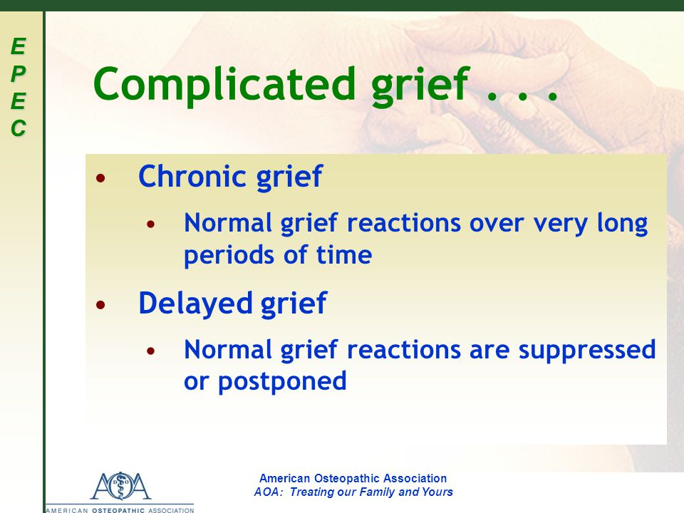 EPECEPECEPECEPEC American Osteopathic Association AOA: Treating our Family and Yours Complicated grief...