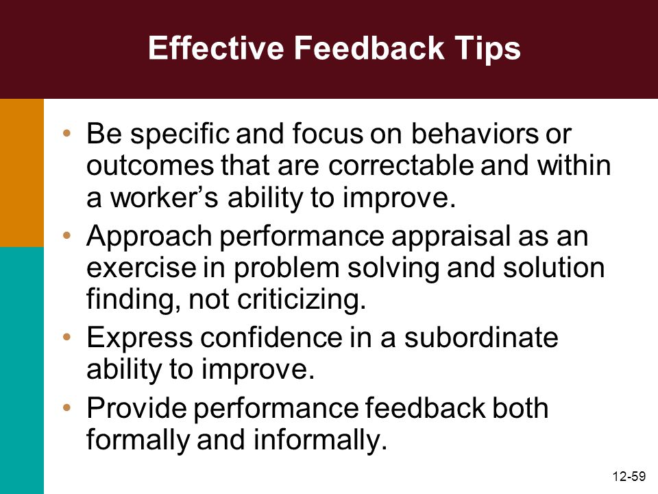 12-59 Effective Feedback Tips Be specific and focus on behaviors or outcomes that are correctable and within a worker's ability to improve. Approach p