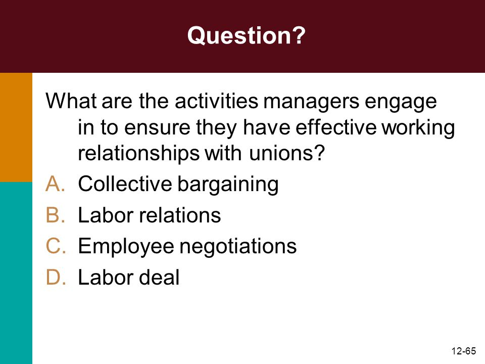 12-65 Question? What are the activities managers engage in to ensure they have effective working relationships with unions? A.Collective bargaining B.
