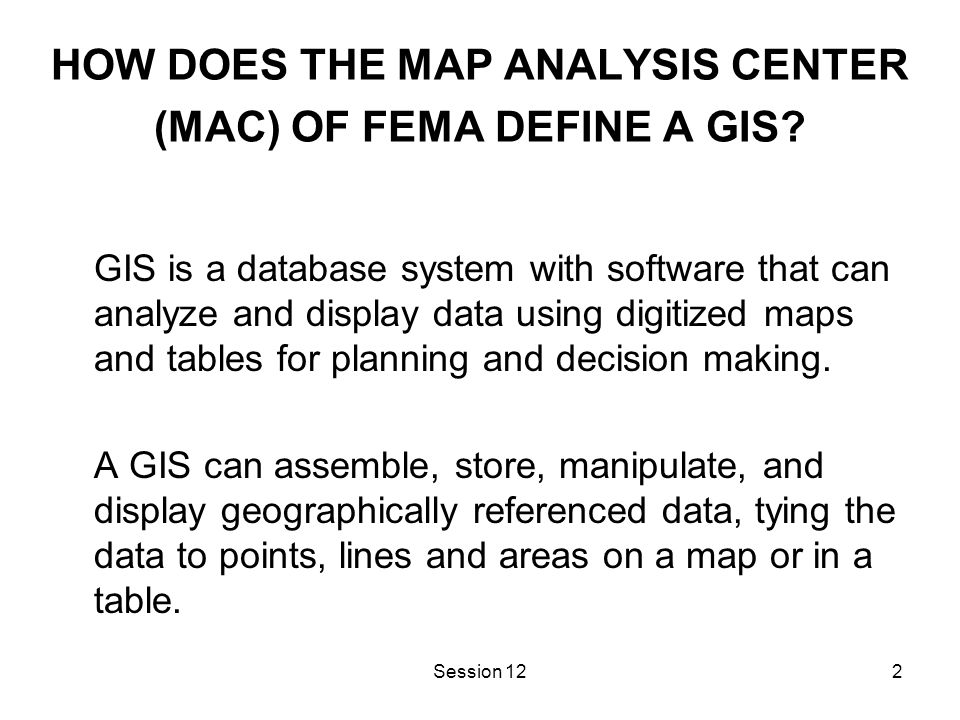 Session 122 HOW DOES THE MAP ANALYSIS CENTER (MAC) OF FEMA DEFINE A GIS.
