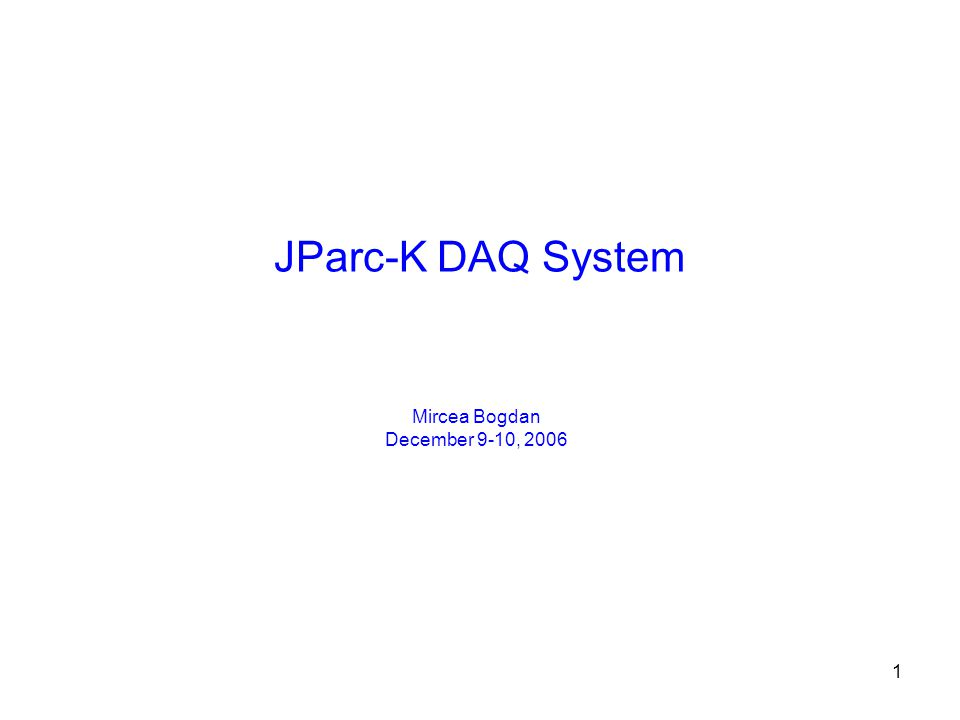 1 JParc-K DAQ System Mircea Bogdan December 9-10, 2006
